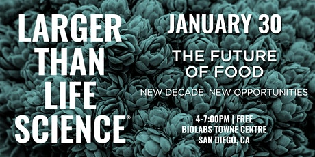 LARGER THAN LIFE SCIENCE | The Future of Food tickets