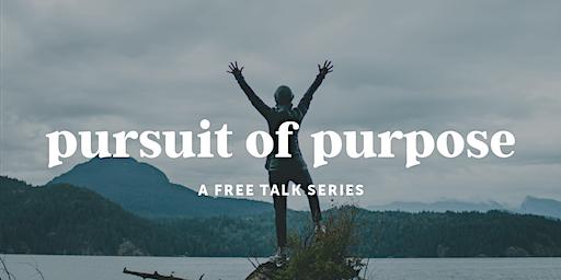 The Pursuit of Purpose Talk Series, January edition