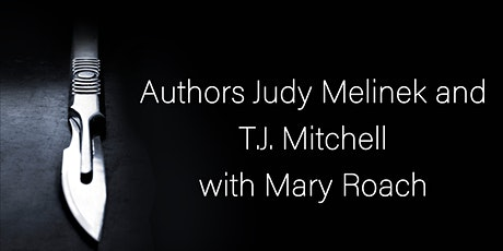 Authors Judy Melinek and T.J. Mitchell with Mary Roach tickets