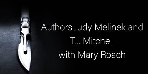 Authors Judy Melinek and T.J. Mitchell with Mary Roach