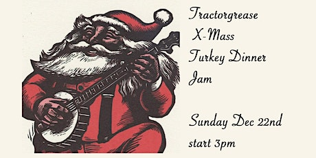 Merry X-Mass Jam and Dinner at Tractorgrease Cafe tickets