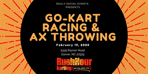 Go-Kart Racing and Ax Throwing with Rush Hour Karting- February 2020