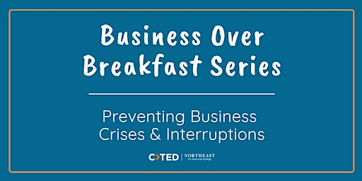 Business Over Breakfast Series: Preventing Business Crises & Interruptions
