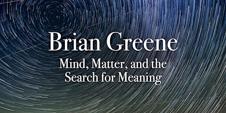Brian Greene: Mind, Matter and the Search for Meaning tickets