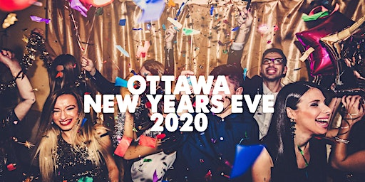 Ottawa New Years Eve Parties 2020 | Tues Dec 31