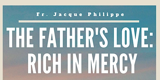 The Father's Love: Rich in Mercy w/ Fr. Jacque Philippe