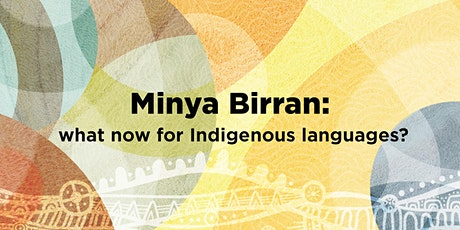 Minya Birrañ: what now for Indigenous languages? tickets