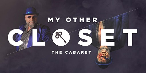 MY OTHER CLOSET: THE CABARET