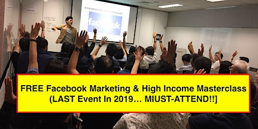 FREE Facebook Marketing & High Income Masterclass (Last Event In Johor Bahru For 2019!!)