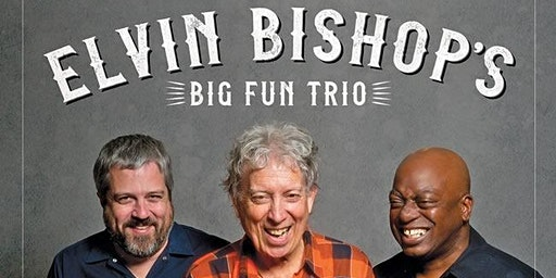 Elvin Bishop's BIG FUN TRIO w/Jinx Jones