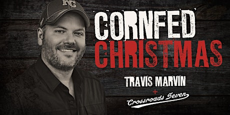 Travis Marvin's Cornfed Christmas tickets