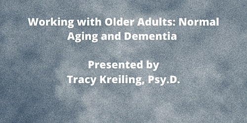 Working with Older Adults: Normal Aging and Dementia