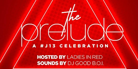 The Prelude: A J13 Celebration hosted by The Ladies in Red tickets