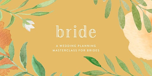 BRIDE | A Wedding Planning Masterclass for Brides
