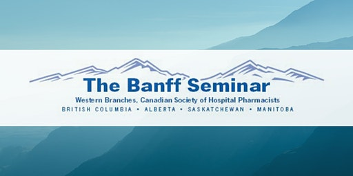 46th Annual CSHP Western Branches Banff Seminar