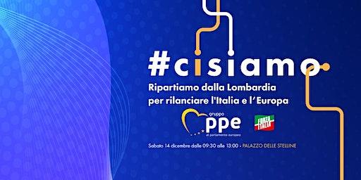 #CISIAMO: RIPARTIAMO DALLA LOMBARDIA PER RILANCIARE L'ITALIA E L'EUROPA