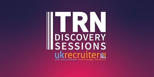 UK Recruiter and TRN Discovery Sessions for Recruiters