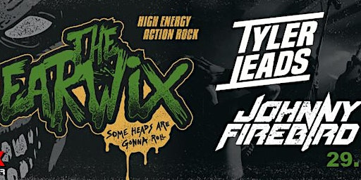 The Earwix / Tyler Leads / Johnny Firebird