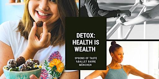 Detox: Health Is Wealth