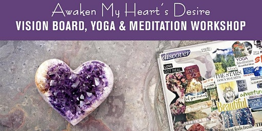 Awakening My Heart's Desire: Vision Board, Yoga & Meditation Workshop