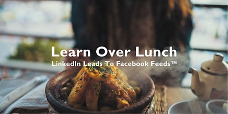 Learn Over Lunch - LinkedIn Leads To Facebook Feeds tickets