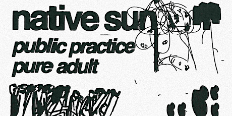 Native Sun with Public Practice, Pure Adult, Curley (FONTAINES DC) DJ Set tickets