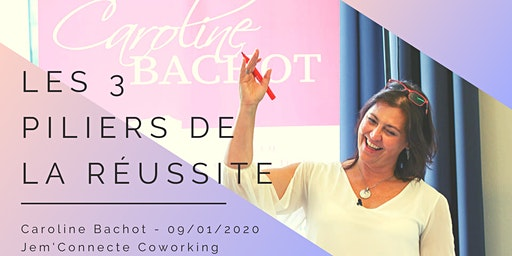 Conférence : Les 3 piliers de la réussite par Caroline Bachot