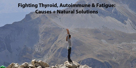 Fighting Thyroid, Autoimmune & Fatigue: Causes + Natural Solutions tickets