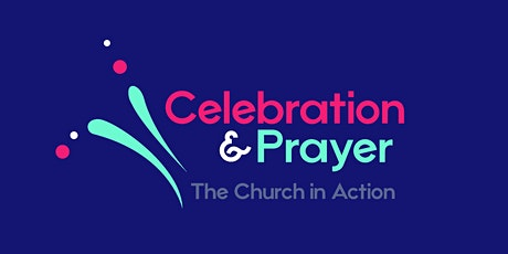 POSTPONED: Church in Action // Celebration & Prayer billets