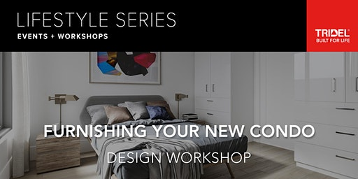 Furnishing Your New Condo Workshop - Tuesday, March 24 at 6:45 pm