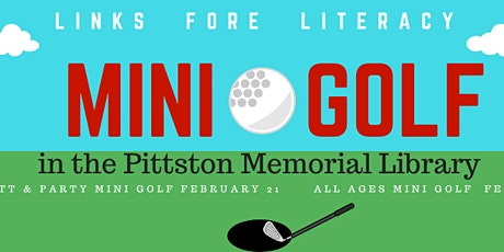 Mini Golf in the Pittston Library for all ages (under age 5, free) tickets
