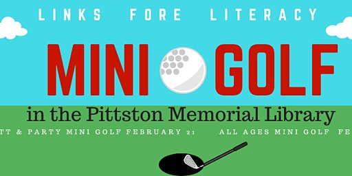 Mini Golf in the Pittston Library for all ages (under age 5, free)