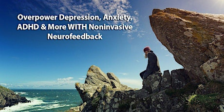 Overpower Depression, Anxiety, ADHD & More WITH Noninvasive Neurofeedback tickets