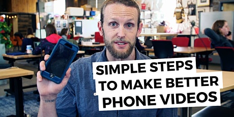 SIMPLE STEPS TO MAKE BETTER PHONE VIDEOS tickets