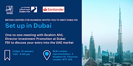 Set-up a subsidiary in Dubai | one-to-one meeting with Dubai FDI in London tickets