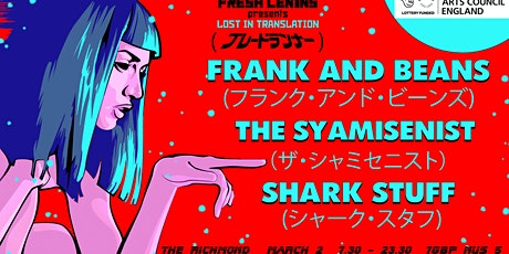 Fresh Lenins presents Lost in Translation: Frank and Beans/The Syamisenist/ tickets