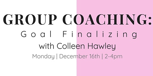 Group Coaching- Goal Finalizing w/ Colleen
