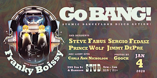 Go BANG! With Franky Boissy & Your Residents! Disco Action!