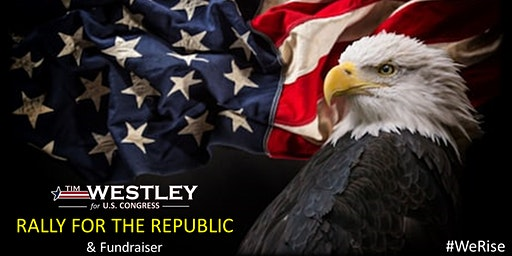 WESTLEY FOR CONGRESS Presents RALLY FOR THE REPUBLIC - FUNDRAISER