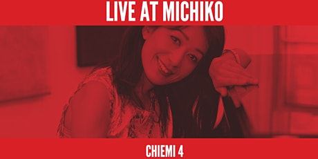 Live at Michiko Presents: Chiemi 4 tickets