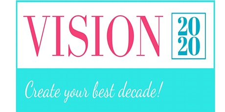 2020 Vision ~ Creating Your Best Decade tickets