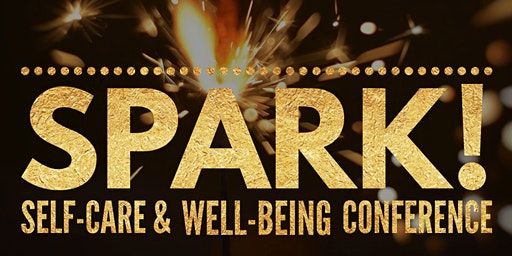 2nd Annual Spark! Self-Care & Well-Being Conference