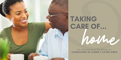 TAKING CARE OF HOME | A Free Workshop for Caregivers