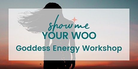 Show Me Your Woo Goddess Energy Workshop tickets
