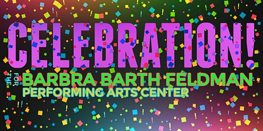Celebration! For the Barbra Barth Feldman Performing Arts Center