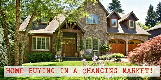 Home Buying In A Changing Market!