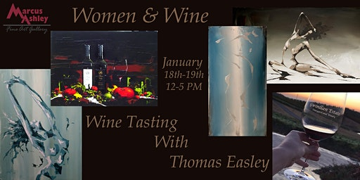 """""""Women and Wine"""" with Thomas Easley January 18th and 19th, 12-5 PM"""