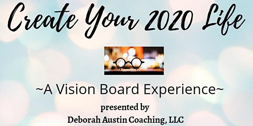 Create Your 2020 Life! ~ A Vision Board Experience