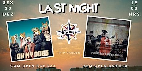 Last Night OPEN BAR | Oh My Dogs & Flávia Sebas e Os Sebosos ingressos