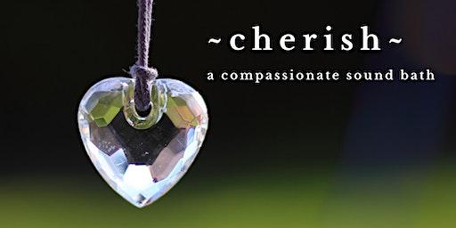 ~CHERISH~ A Compassionate Sound Healing Bath